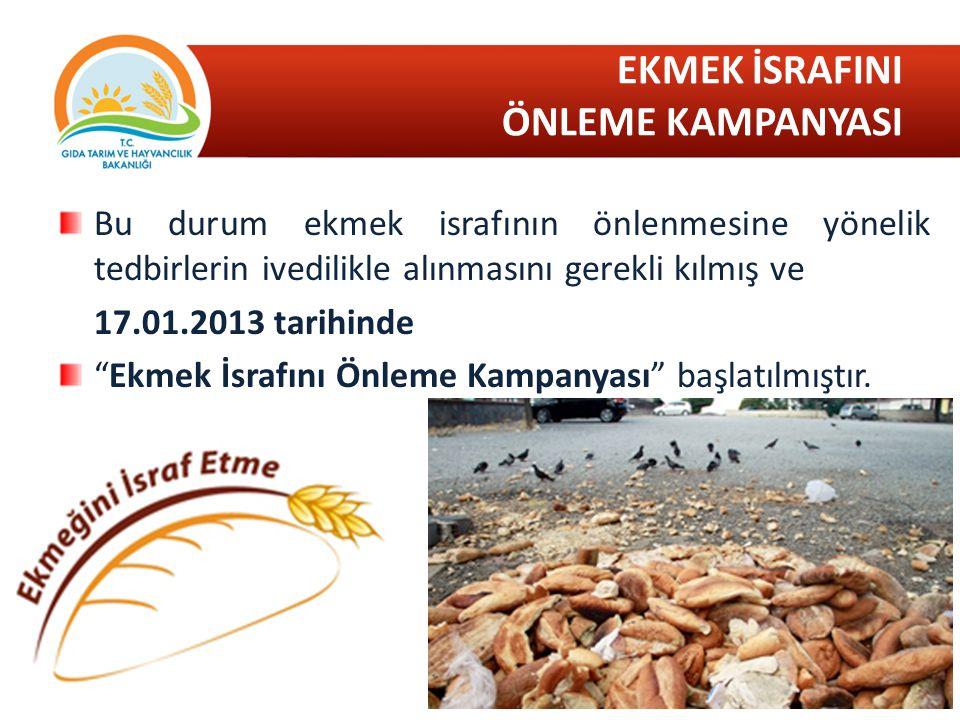 """Bu durum ekmek israfının önlenmesine yönelik tedbirlerin ivedilikle alınmasını gerekli kılmış ve 17.01.2013 tarihinde """"Ekmek İsrafını Önleme Kampanyas"""