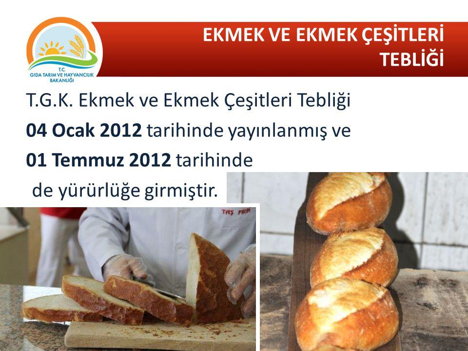 EKMEK VE EKMEK ÇEŞİTLERİ TEBLİĞİ T.G.K. Ekmek ve Ekmek Çeşitleri Tebliği 04 Ocak 2012 tarihinde yayınlanmış ve 01 Temmuz 2012 tarihinde de yürürlüğe g