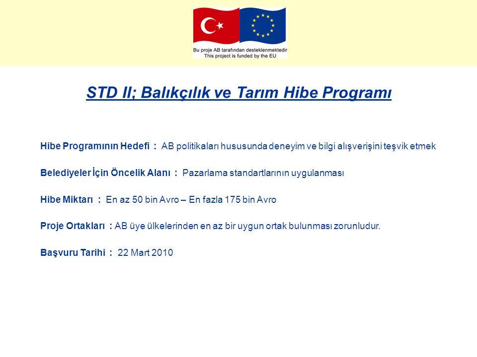 STD II; Balıkçılık ve Tarım Hibe Programı Hibe Programının Hedefi : AB politikaları hususunda deneyim ve bilgi alışverişini teşvik etmek Belediyeler İ