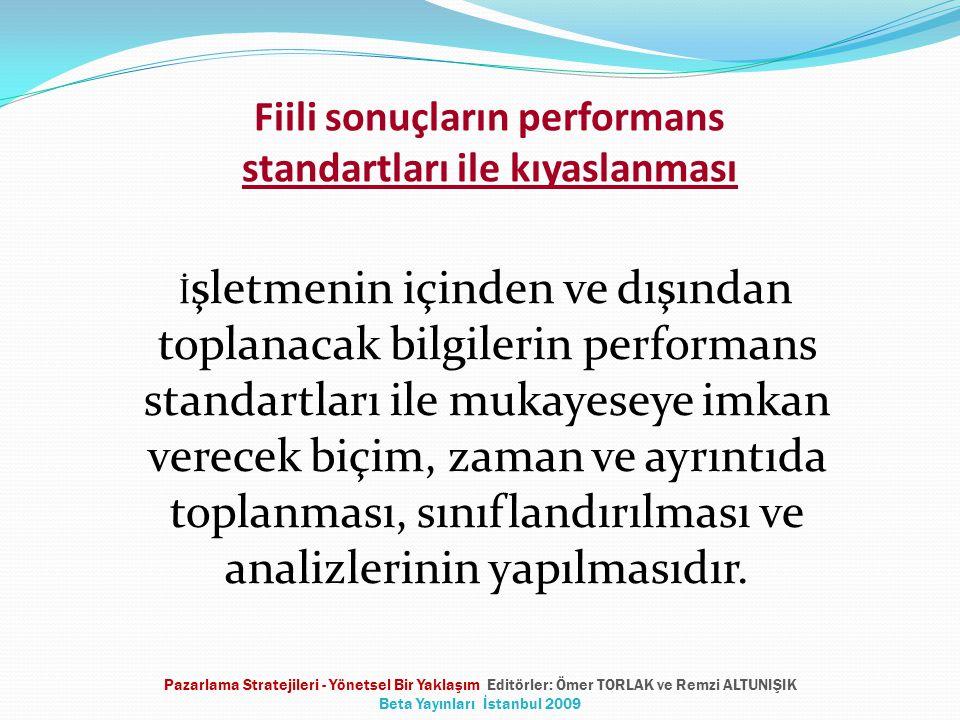 Fiili sonuçların performans standartları ile kıyaslanması İ şletmenin içinden ve dışından toplanacak bilgilerin performans standartları ile mukayeseye imkan verecek biçim, zaman ve ayrıntıda toplanması, sınıflandırılması ve analizlerinin yapılmasıdır.