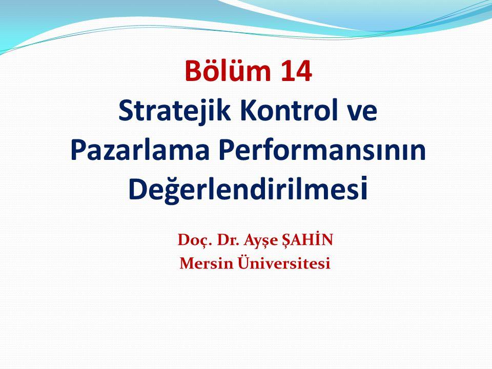 Bölüm 14 Stratejik Kontrol ve Pazarlama Performansının Değerlendirilmes i Doç.