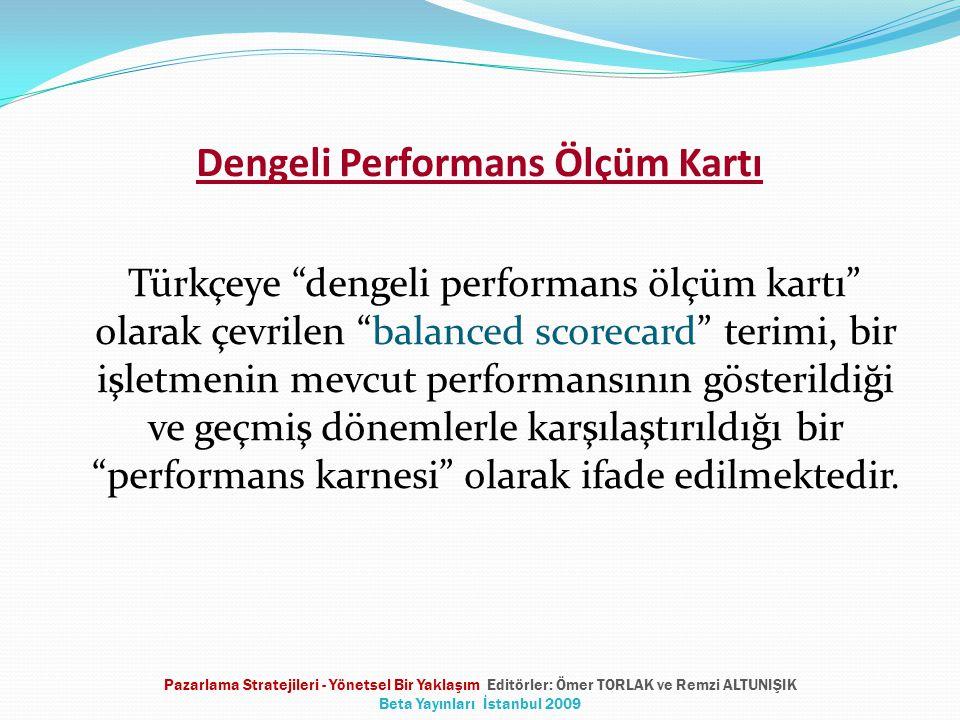 Dengeli Performans Ölçüm Kartı Türkçeye dengeli performans ölçüm kartı olarak çevrilen balanced scorecard terimi, bir işletmenin mevcut performansının gösterildiği ve geçmiş dönemlerle karşılaştırıldığı bir performans karnesi olarak ifade edilmektedir.