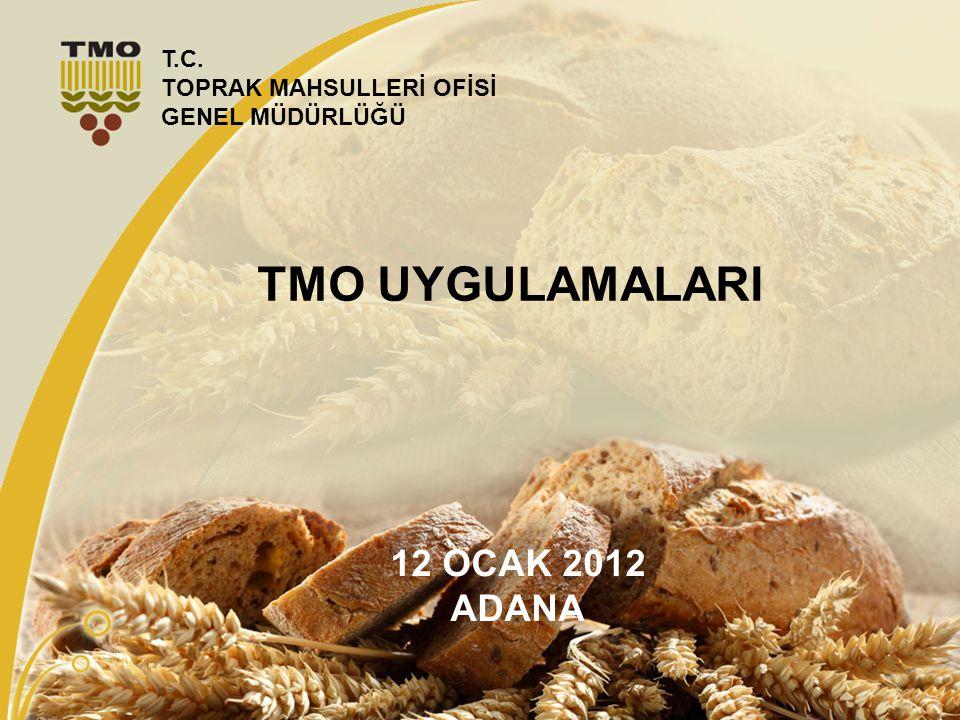 1 TMO UYGULAMALARI 12 OCAK 2012 ADANA T.C. TOPRAK MAHSULLERİ OFİSİ GENEL MÜDÜRLÜĞÜ