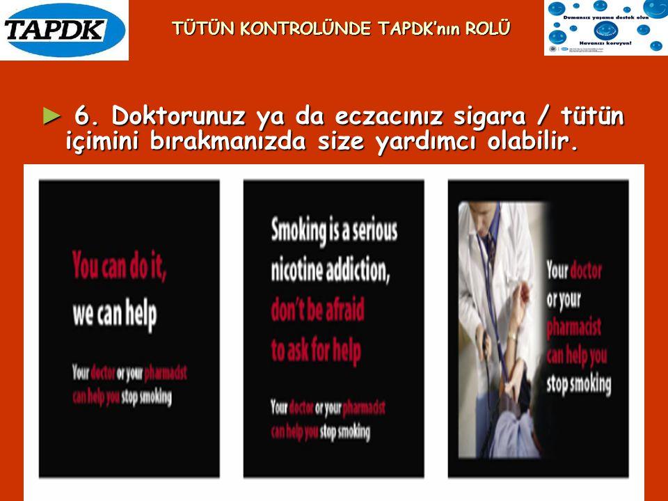 ► 6. Doktorunuz ya da eczacınız sigara / tütün içimini bırakmanızda size yardımcı olabilir. TÜTÜN KONTROLÜNDE TAPDK'nın ROLÜ