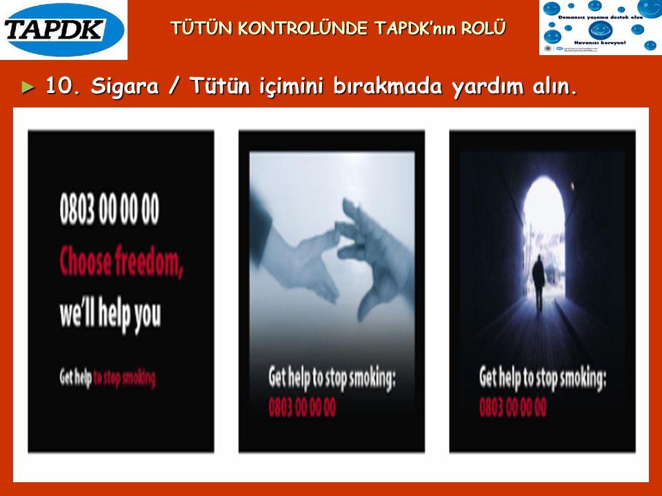► 10. Sigara / Tütün içimini bırakmada yardım alın. TÜTÜN KONTROLÜNDE TAPDK'nın ROLÜ