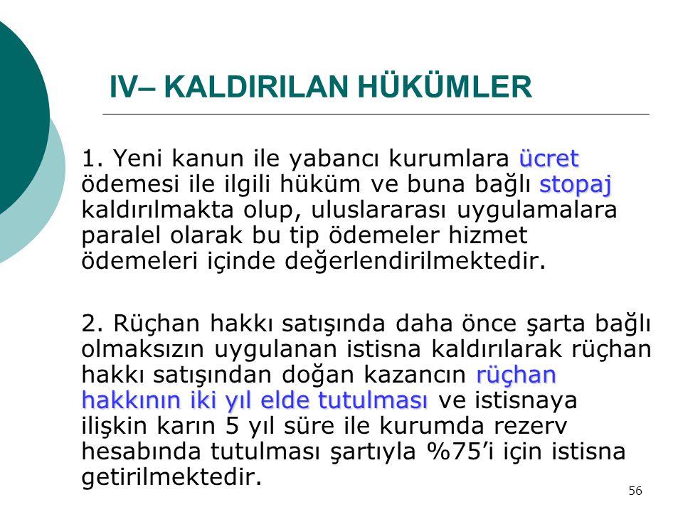 56 IV– KALDIRILAN HÜKÜMLER ücret stopaj 1. Yeni kanun ile yabancı kurumlara ücret ödemesi ile ilgili hüküm ve buna bağlı stopaj kaldırılmakta olup, ul