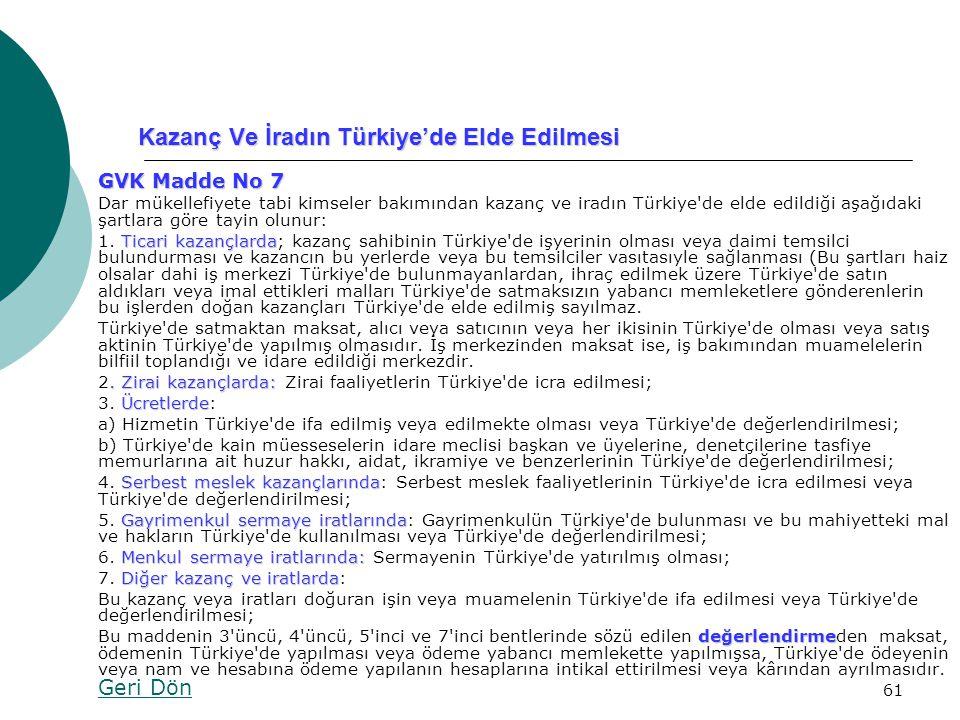 61 Kazanç Ve İradın Türkiye'de Elde Edilmesi GVK Madde No 7 Dar mükellefiyete tabi kimseler bakımından kazanç ve iradın Türkiye'de elde edildiği aşağı