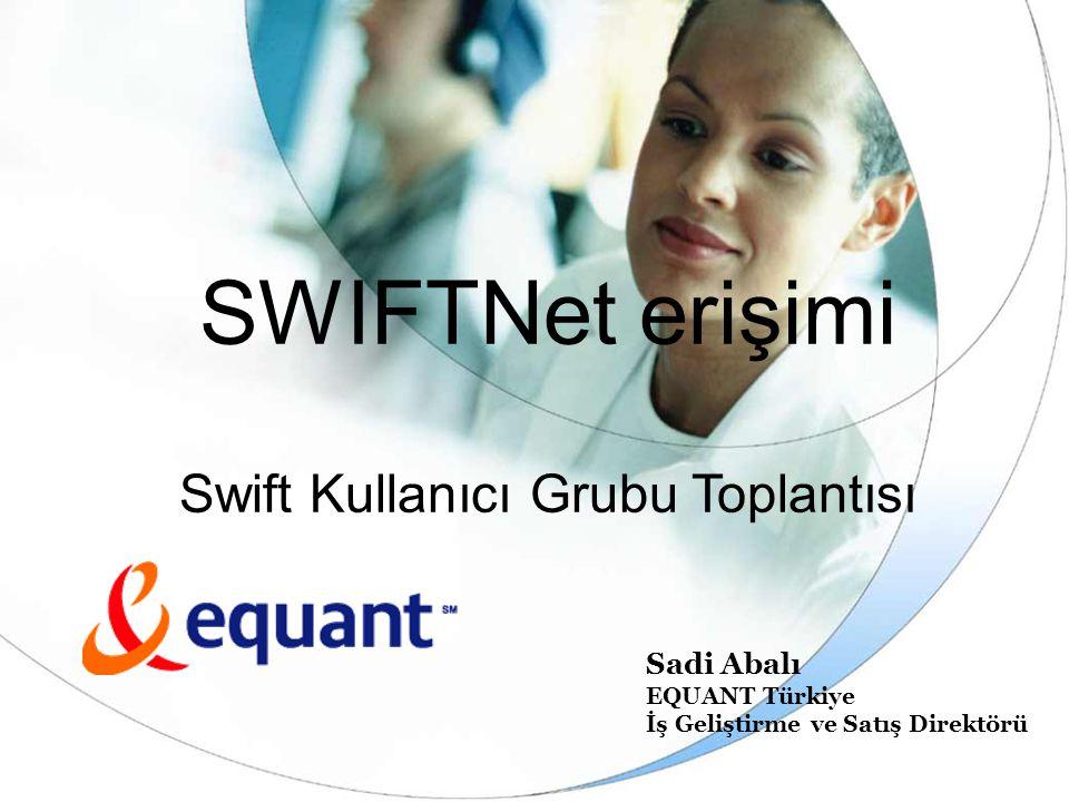 SWIFTNet erişimi Swift Kullanıcı Grubu Toplantısı Sadi Abalı EQUANT Türkiye İş Geliştirme ve Satış Direktörü