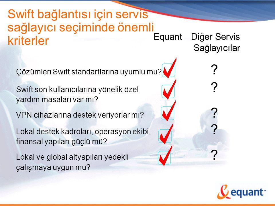 Swift bağlantısı için servis sağlayıcı seçiminde önemli kriterler Equant Diğer Servis Sağlayıcılar Çözümleri Swift standartlarına uyumlu mu? ? Swift s