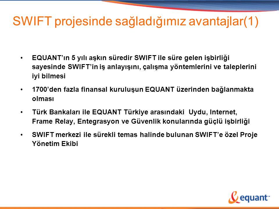 SWIFT projesinde sağladığımız avantajlar(2) •EQUANT'ın dünya üzerindeki rakipsiz ağı, yerel ofisleri ve yaygın destek gücü ile Netscreen cihazlarının kurulumunu ve bakımını Netscreen Authorized Partner olarak yapabilmesi •Bütün dünyayı kapsayan yüksek çalışabilirlik sunan ağ yapısı •EQUANT'ın finans sektörüne tüm dünyada büyük önem vermesi ve üst düzey yönetimin SWIFT projesine özel ilgisi •365 gün 7x24 hizmet veren ve Hollanda'daki SWIFT Operasyon Merkezi ile yakın temas halinde çalışan SWIFT'e ait özel yardım masası •Projenin EQUANT tarafından dünya çapında desteklenmesi (Satış, Profesyonel hizmetler, Proje yönetimi) •EQUANT'ın noktadan noktaya, anahtar teslimi çözümler sunması sayesinde tek firma ile bütün IT ihtiyaçlarının karşılanabilmesi