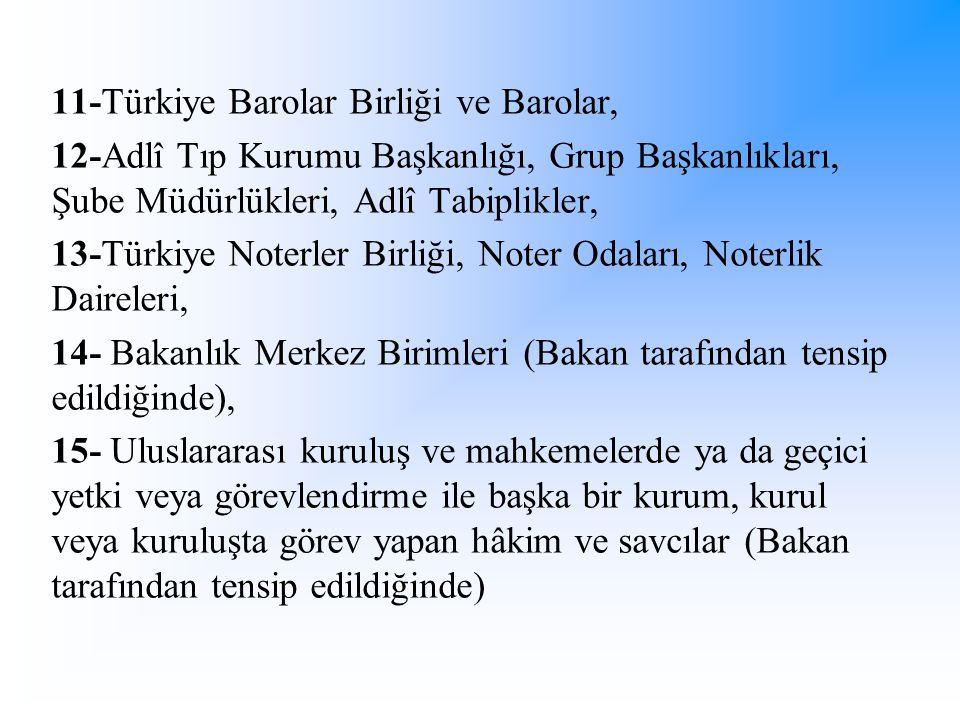 11-Türkiye Barolar Birliği ve Barolar, 12-Adlî Tıp Kurumu Başkanlığı, Grup Başkanlıkları, Şube Müdürlükleri, Adlî Tabiplikler, 13-Türkiye Noterler Bir