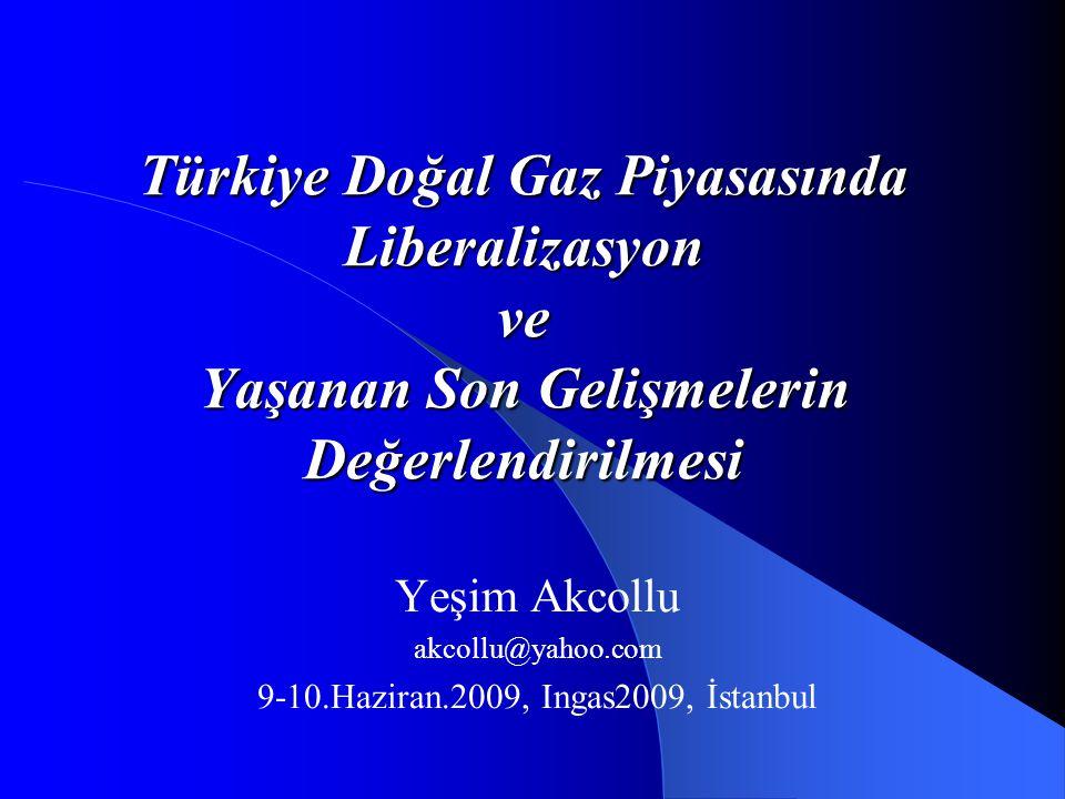 Türkiye Doğal Gaz Piyasasında Liberalizasyon ve Yaşanan Son Gelişmelerin Değerlendirilmesi Yeşim Akcollu akcollu@yahoo.com 9-10.Haziran.2009, Ingas200