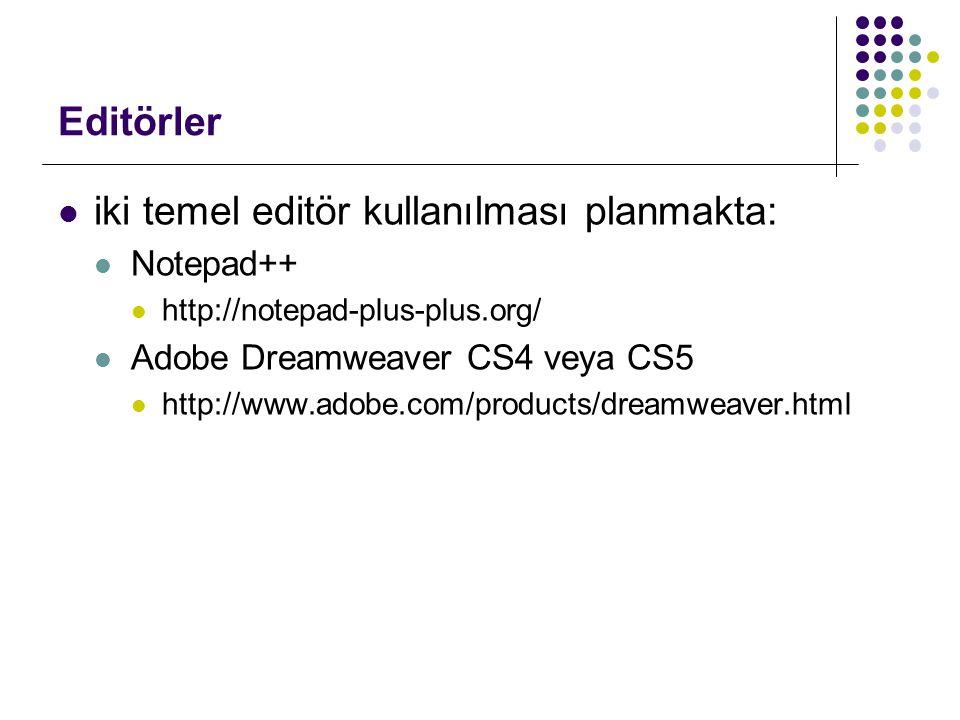 Editörler  iki temel editör kullanılması planmakta:  Notepad++  http://notepad-plus-plus.org/  Adobe Dreamweaver CS4 veya CS5  http://www.adobe.c