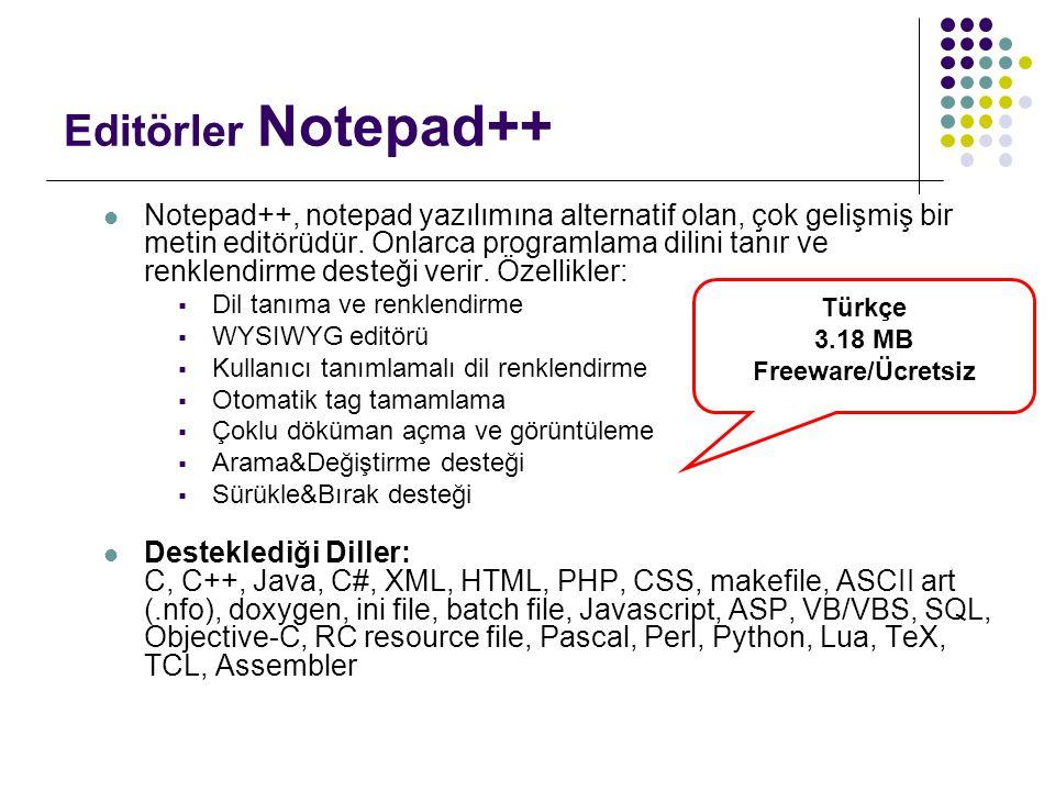 Editörler Notepad++  Notepad++, notepad yazılımına alternatif olan, çok gelişmiş bir metin editörüdür. Onlarca programlama dilini tanır ve renklendir