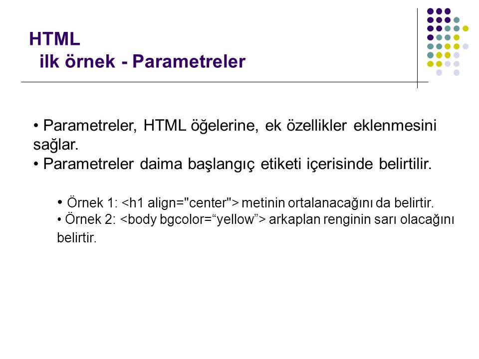 HTML ilk örnek - Parametreler • Parametreler, HTML öğelerine, ek özellikler eklenmesini sağlar. • Parametreler daima başlangıç etiketi içerisinde beli