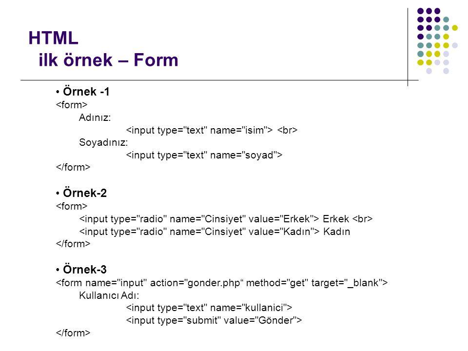 HTML ilk örnek – Form • Örnek -1 Adınız: Soyadınız: • Örnek-2 Erkek Kadın • Örnek-3 Kullanıcı Adı: