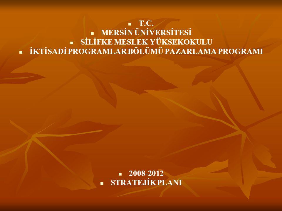   T.C.   MERSİN ÜNİVERSİTESİ   SİLİFKE MESLEK YÜKSEKOKULU   İKTİSADİ PROGRAMLAR BÖLÜMÜ PAZARLAMA PROGRAMI   2008-2012   STRATEJİK PLANI