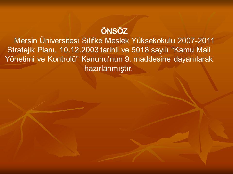 """ÖNSÖZ Mersin Üniversitesi Silifke Meslek Yüksekokulu 2007-2011 Stratejik Planı, 10.12.2003 tarihli ve 5018 sayılı """"Kamu Mali Yönetimi ve Kontrolü"""" Kan"""