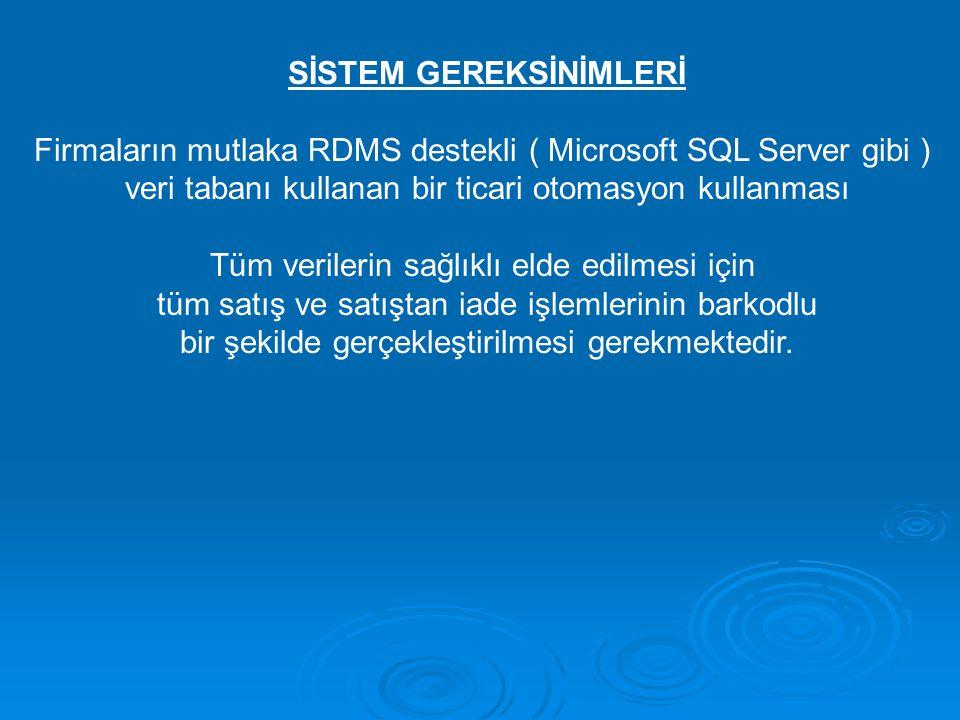 SİSTEM GEREKSİNİMLERİ Firmaların mutlaka RDMS destekli ( Microsoft SQL Server gibi ) veri tabanı kullanan bir ticari otomasyon kullanması Tüm verileri