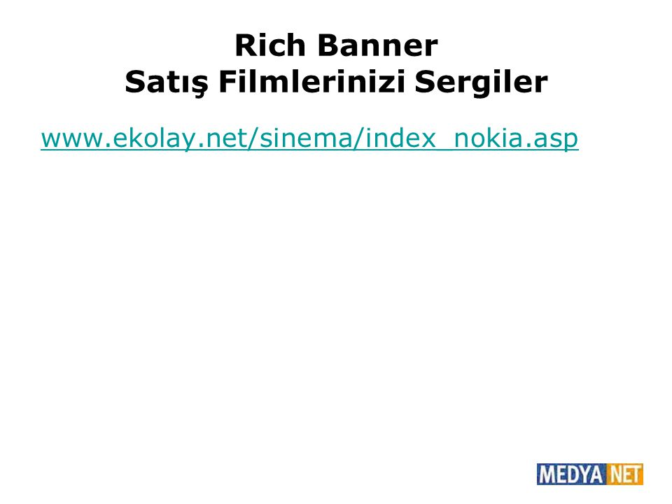 Rich Banner Satış Filmlerinizi Sergiler www.ekolay.net/sinema/index_nokia.asp