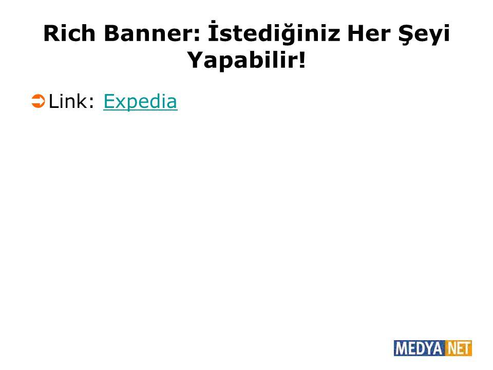Rich Banner: İstediğiniz Her Şeyi Yapabilir!  Link: ExpediaExpedia