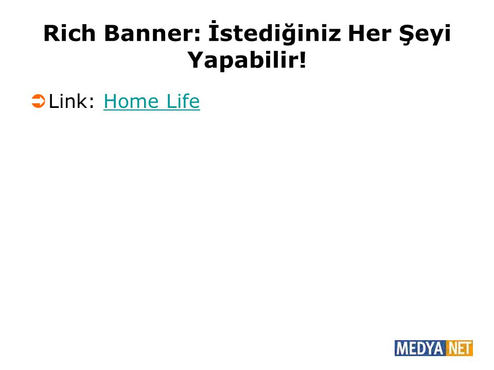 Rich Banner: İstediğiniz Her Şeyi Yapabilir!  Link: Home LifeHome Life
