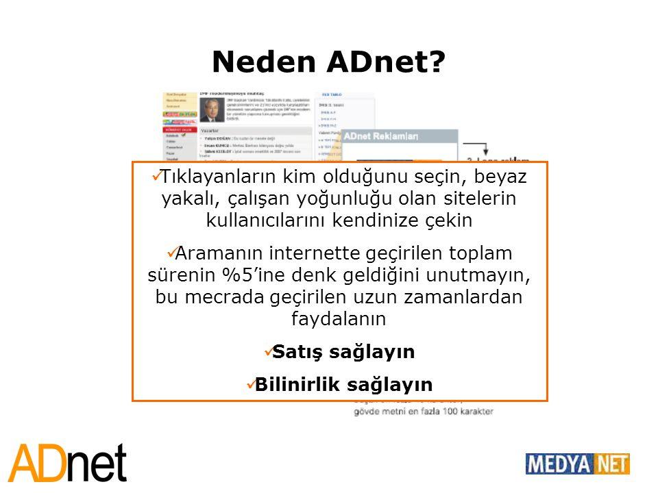 Neden ADnet?  Tıklayanların kim olduğunu seçin, beyaz yakalı, çalışan yoğunluğu olan sitelerin kullanıcılarını kendinize çekin  Aramanın internette