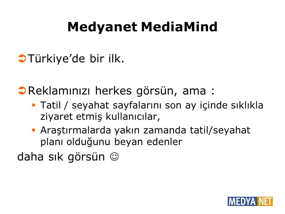 Medyanet MediaMind  Türkiye'de bir ilk.  Reklamınızı herkes görsün, ama :  Tatil / seyahat sayfalarını son ay içinde sıklıkla ziyaret etmiş kullanı