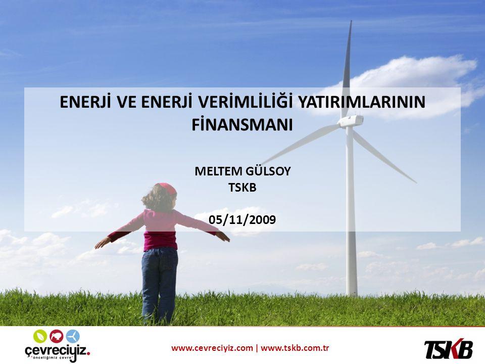 www.cevreciyiz.com | www.tskb.com.tr ENERJİ VE ENERJİ VERİMLİLİĞİ YATIRIMLARININ FİNANSMANI MELTEM GÜLSOY TSKB 05/11/2009