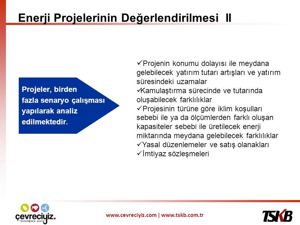 www.cevreciyiz.com | www.tskb.com.tr • Farklı senaryolara göre değerlendirme yapıldıktan sonra bir baz senaryoya göre nihai değerlendirme yapılır ve yatırımın nakit akışları belirlenir.