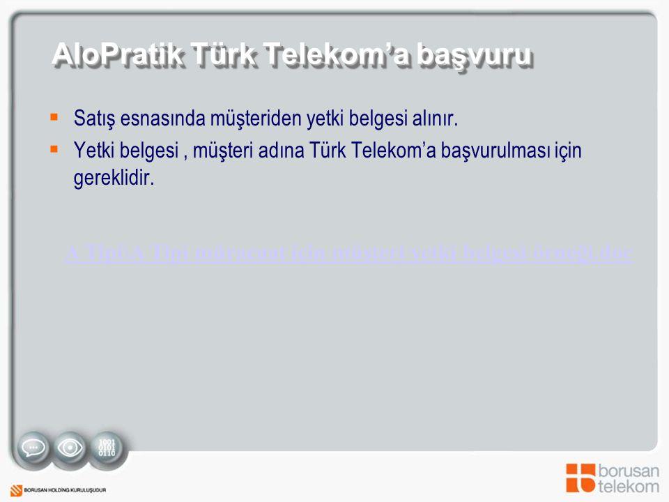 AloPratik Türk Telekom'a başvuru  Satış esnasında müşteriden yetki belgesi alınır.