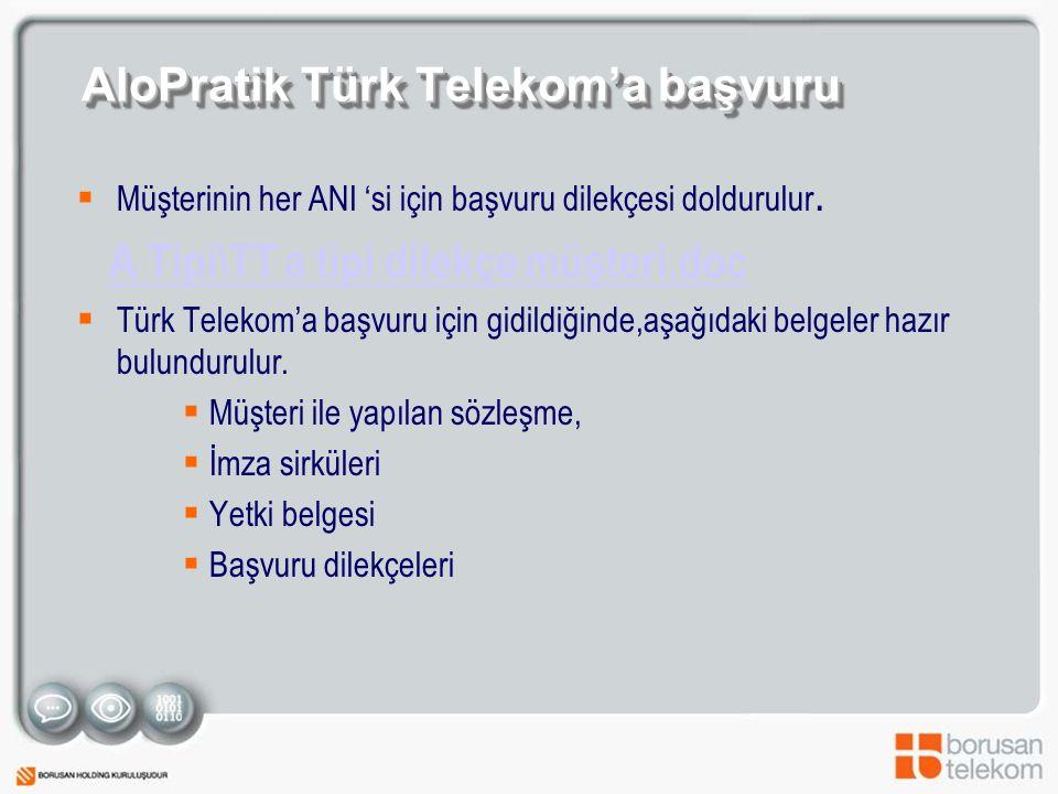 AloPratik Türk Telekom'a başvuru  Müşterinin her ANI 'si için başvuru dilekçesi doldurulur.