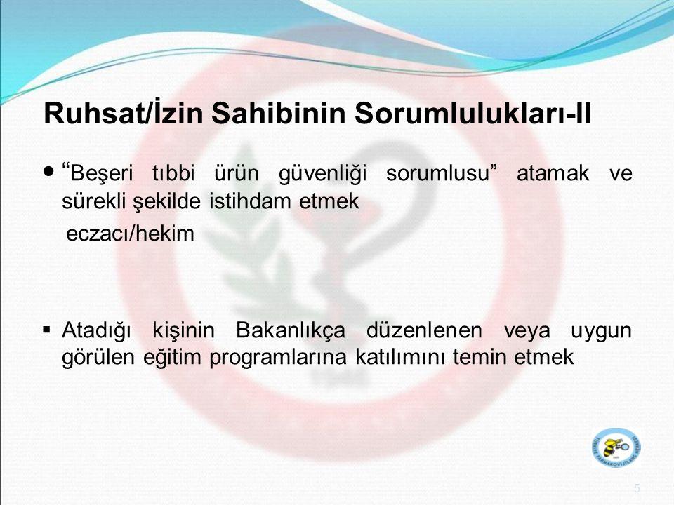 6 Ruhsat/İzin Sahibinin Bildirimi-I  Ürüne ilişkin Türkiye'de veya ürünün pazarlandığı herhangi bir ülkede vuku bulan tüm şüpheli advers etkilere dair ayrıntılı kayıtların tutulması ve arşivlenmesi  Türkiye'de vuku bulan ve sağlık mesleği mensupları tarafından kendisine iletilen tüm şüpheli ciddi advers etkilerin kayıtlarının tutulması ve en geç 15 gün içinde (Hızlandırılmış raporlama)TÜFAM'a bildirilmesi (ciddi advers etkilerin sıklığında görülen şüpheli artışlar da bildirilmelidir.)
