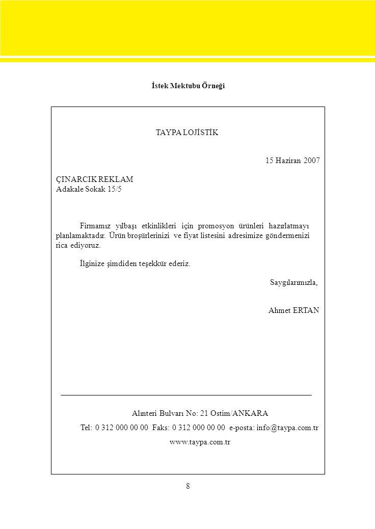 8 İstek Mektubu Örneği TAYPA LOJİSTİK 15 Haziran 2007 ÇINARCIK REKLAM Adakale Sokak 15/5 Firmamız yılbaşı etkinlikleri için promosyon ürünleri hazırla