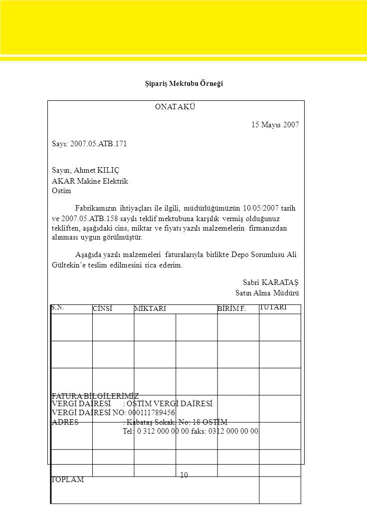 S.N. CİNSİMİKTARIBİRİM F. TUTARI TOPLAM Şipariş Mektubu Örneği ONAT AKÜ 15 Mayıs 2007 Sayı: 2007.05.ATB.171 Sayın, Ahmet KILIÇ AKAR Makine Elektrik Os