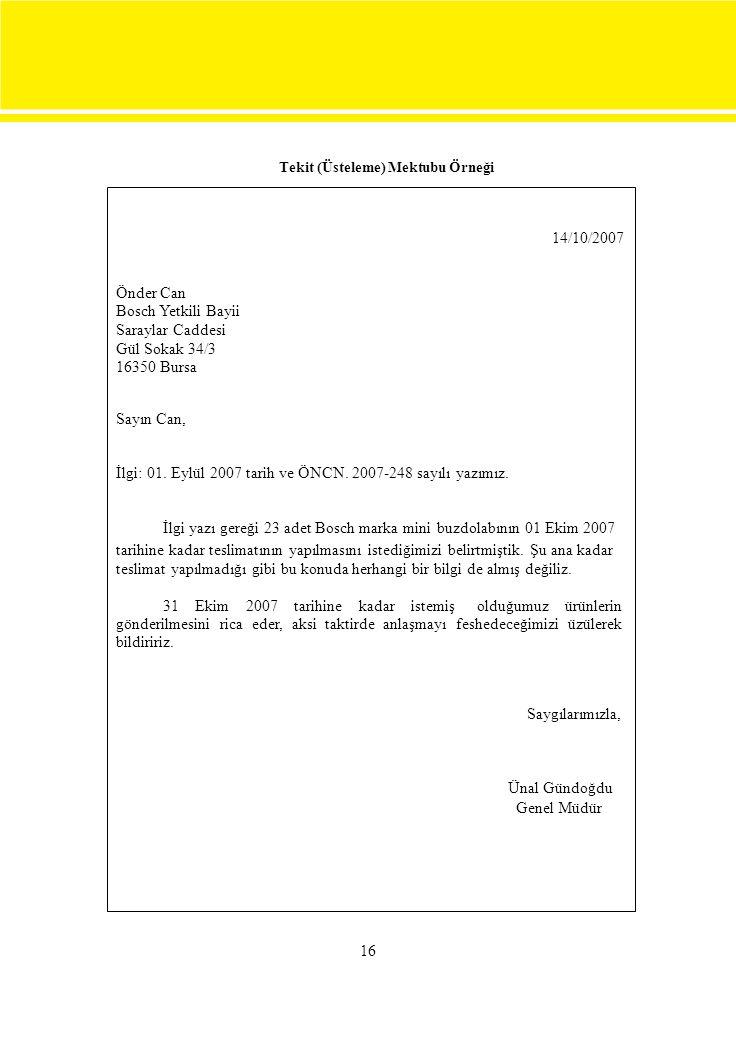 Tekit (Üsteleme) Mektubu Örneği 14/10/2007 Önder Can Bosch Yetkili Bayii Saraylar Caddesi Gül Sokak 34/3 16350 Bursa Sayın Can, İlgi: 01. Eylül 2007 t
