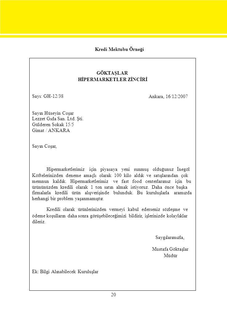 Kredi Mektubu Örneği GÖKTAŞLAR HİPERMARKETLER ZİNCİRİ Sayı: GH-12/38 Ankara, 16/12/2007 Sayın Hüseyin Coşar Lezzet Gıda San. Ltd. Şti. Gülderen Sokak