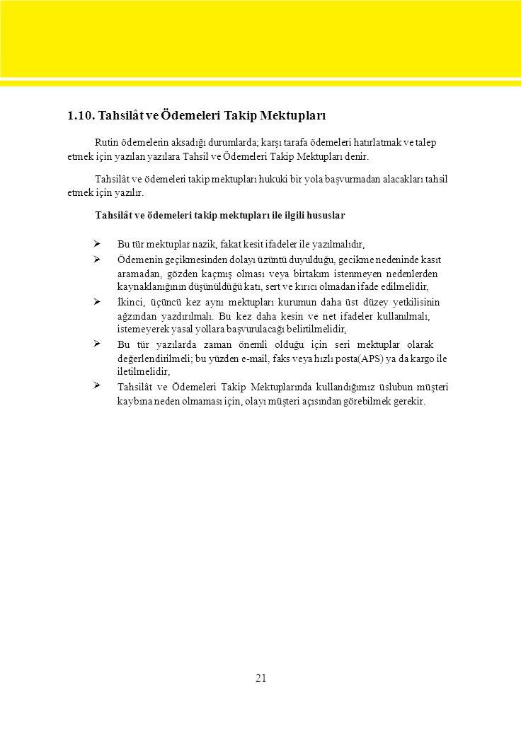 1.10. Tahsilât ve Ödemeleri Takip Mektupları Rutin ödemelerin aksadığı durumlarda; karşı tarafa ödemeleri hatırlatmak ve talep etmek için yazılan yazı