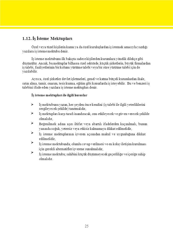 1.12. İş İsteme Mektupları Özel veya tüzel kişilerin kamu ya da özel kuruluşlardan iş istemek amacıyla yazdığı yazılara iş isteme mektubu denir. İş is