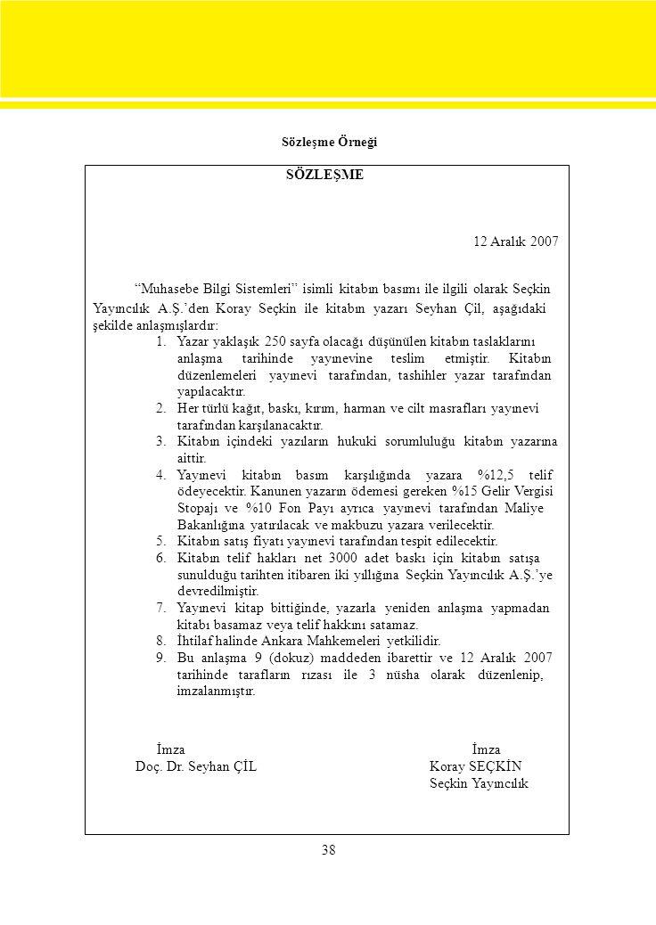 """38 Sözleşme Örneği SÖZLEŞME 12 Aralık 2007 """"Muhasebe Bilgi Sistemleri"""" isimli kitabın basımı ile ilgili olarak Seçkin Yayıncılık A.Ş.'den Koray Seçkin"""