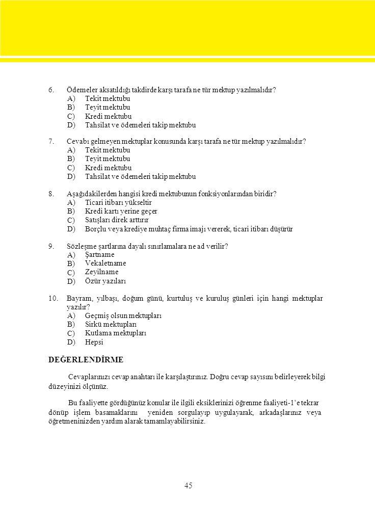 6. Ödemeler aksatıldığı takdirde karşı tarafa ne tür mektup yazılmalıdır? A) B) C) D) Tekit mektubu Teyit mektubu Kredi mektubu Tahsilat ve ödemeleri