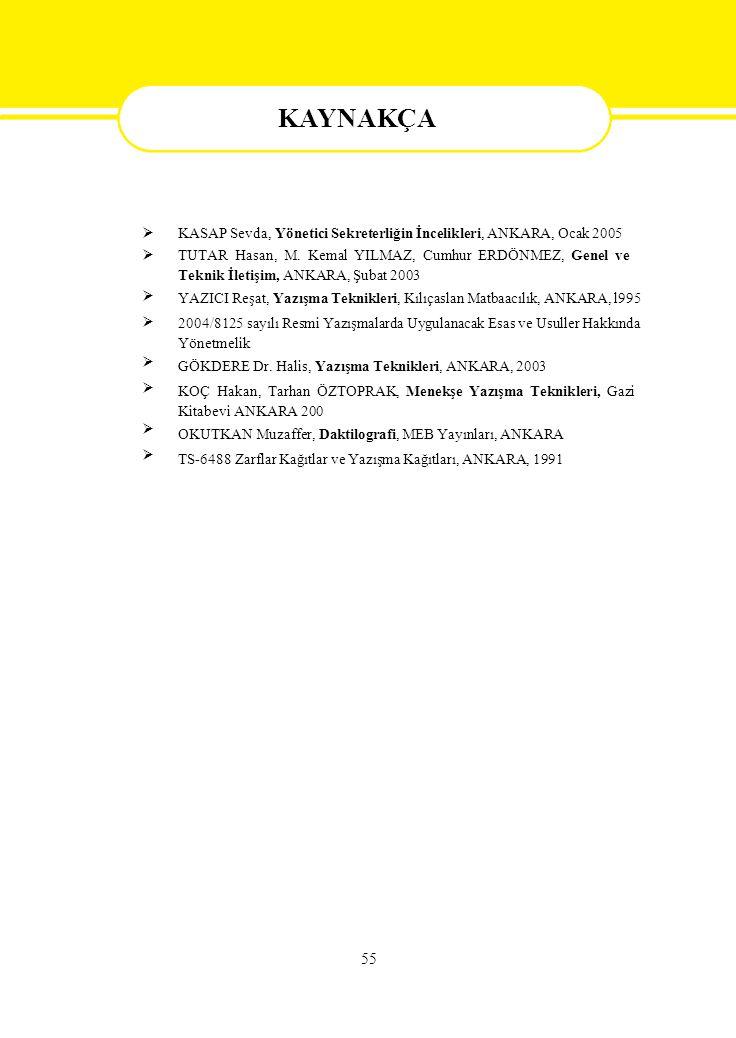  KASAP Sevda, Yönetici Sekreterliğin İncelikleri, ANKARA, Ocak 2005 TUTAR Hasan, M. Kemal YILMAZ, Cumhur ERDÖNMEZ, Genel ve Teknik İle