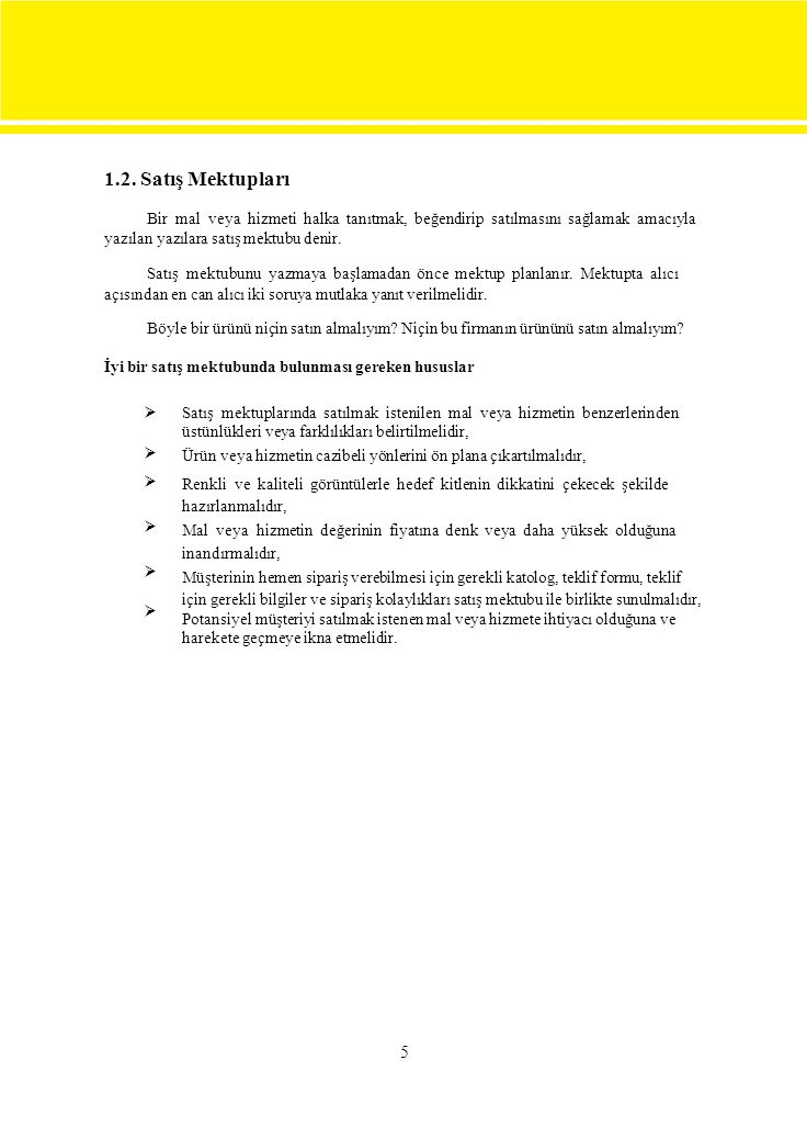 6 Satış Mektubu Örneği AKAR MAKİNA ELEKTRİK 15 Mayıs 2007 Sayın Cahit ŞENEL SANKO MAKİNA Ostim/ANKARA Makine elektriği alanında dev olan Schneider Elecktric, Omron, Siemens gibi markaların Türkiye temsilciliğini yürütmekteyiz.