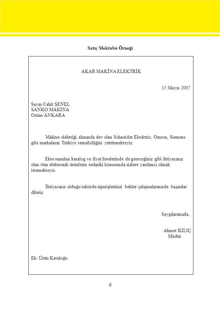 6 Satış Mektubu Örneği AKAR MAKİNA ELEKTRİK 15 Mayıs 2007 Sayın Cahit ŞENEL SANKO MAKİNA Ostim/ANKARA Makine elektriği alanında dev olan Schneider Ele