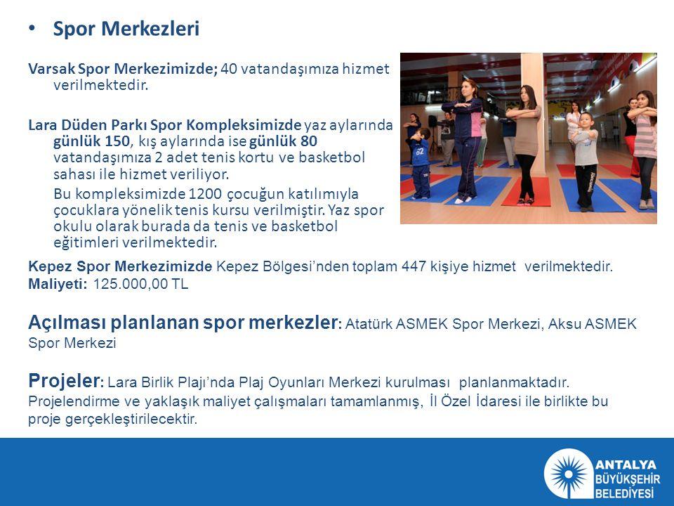 • Spor Merkezleri Varsak Spor Merkezimizde; 40 vatandaşımıza hizmet verilmektedir. Lara Düden Parkı Spor Kompleksimizde yaz aylarında günlük 150, kış