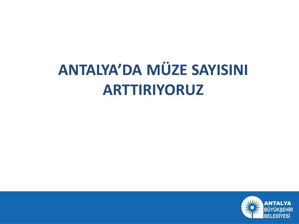 ANTALYA'DA MÜZE SAYISINI ARTTIRIYORUZ