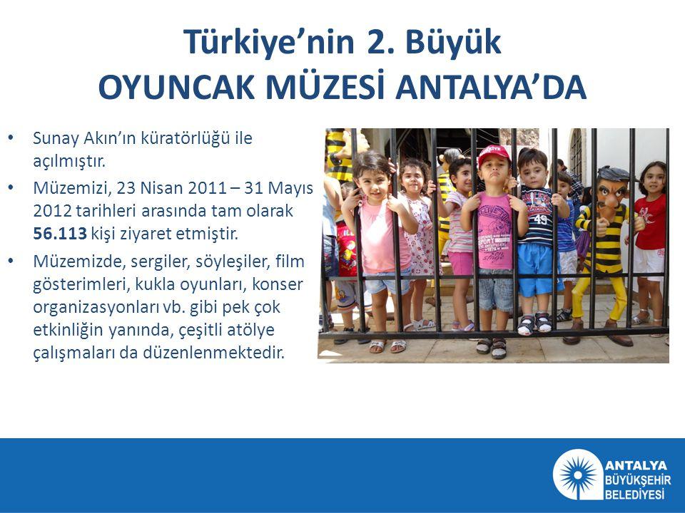 Türkiye'nin 2. Büyük OYUNCAK MÜZESİ ANTALYA'DA • Sunay Akın'ın küratörlüğü ile açılmıştır. • Müzemizi, 23 Nisan 2011 – 31 Mayıs 2012 tarihleri arasınd