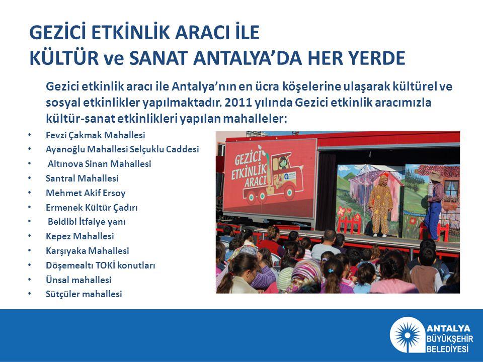 GEZİCİ ETKİNLİK ARACI İLE KÜLTÜR ve SANAT ANTALYA'DA HER YERDE Gezici etkinlik aracı ile Antalya'nın en ücra köşelerine ulaşarak kültürel ve sosyal et