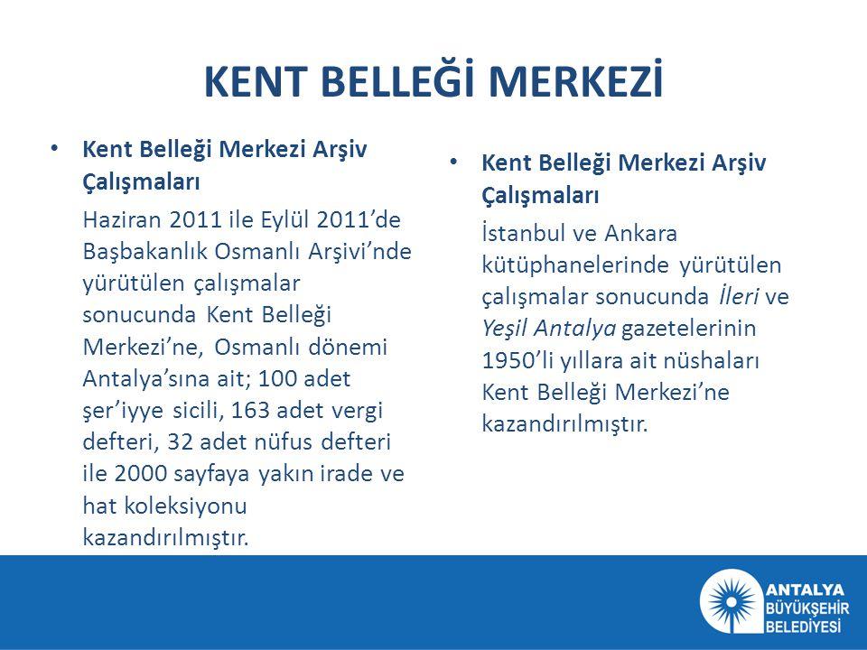 KENT BELLEĞİ MERKEZİ • Kent Belleği Merkezi Arşiv Çalışmaları Haziran 2011 ile Eylül 2011'de Başbakanlık Osmanlı Arşivi'nde yürütülen çalışmalar sonuc