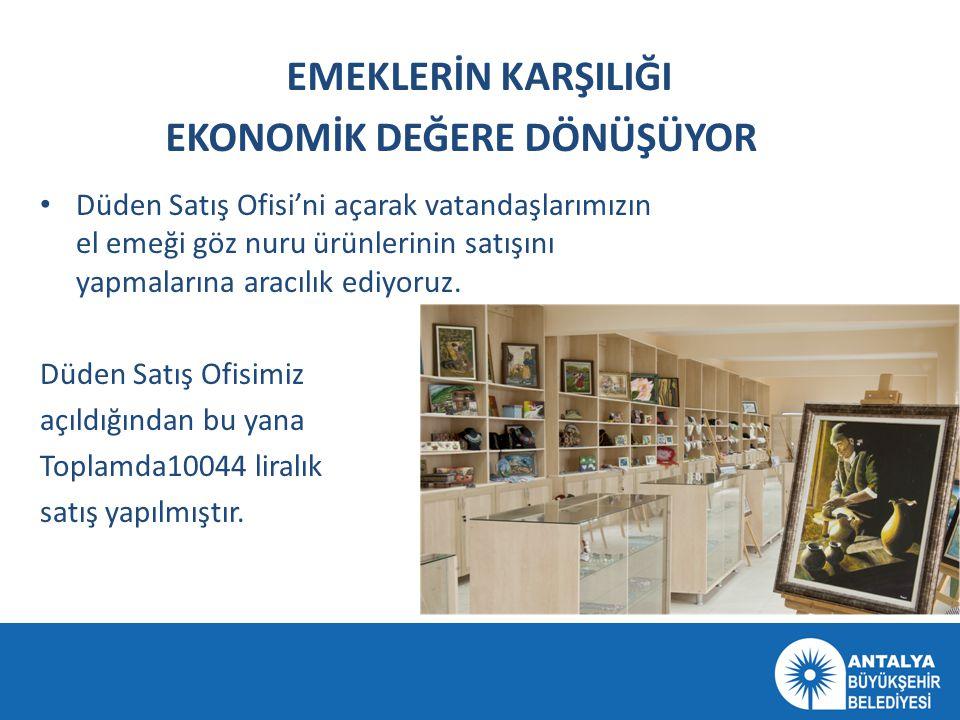 EMEKLERİN KARŞILIĞI EKONOMİK DEĞERE DÖNÜŞÜYOR • Düden Satış Ofisi'ni açarak vatandaşlarımızın el emeği göz nuru ürünlerinin satışını yapmalarına aracı